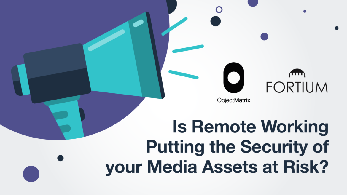 Is remote working putting the security of your media assets at risk?